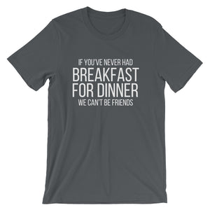 If You've Never Had Breakfast for Dinner, We Can't Be Friends Tee - Indie Band Coach