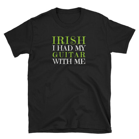 IRISH I Had My Guitar With Me St. Patrick's Day T-Shirt