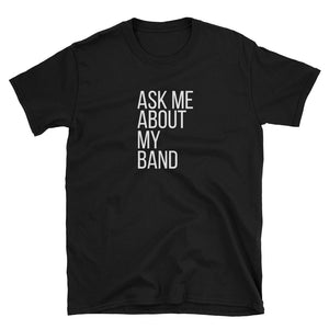 Ask Me About My Band Gildan Tee