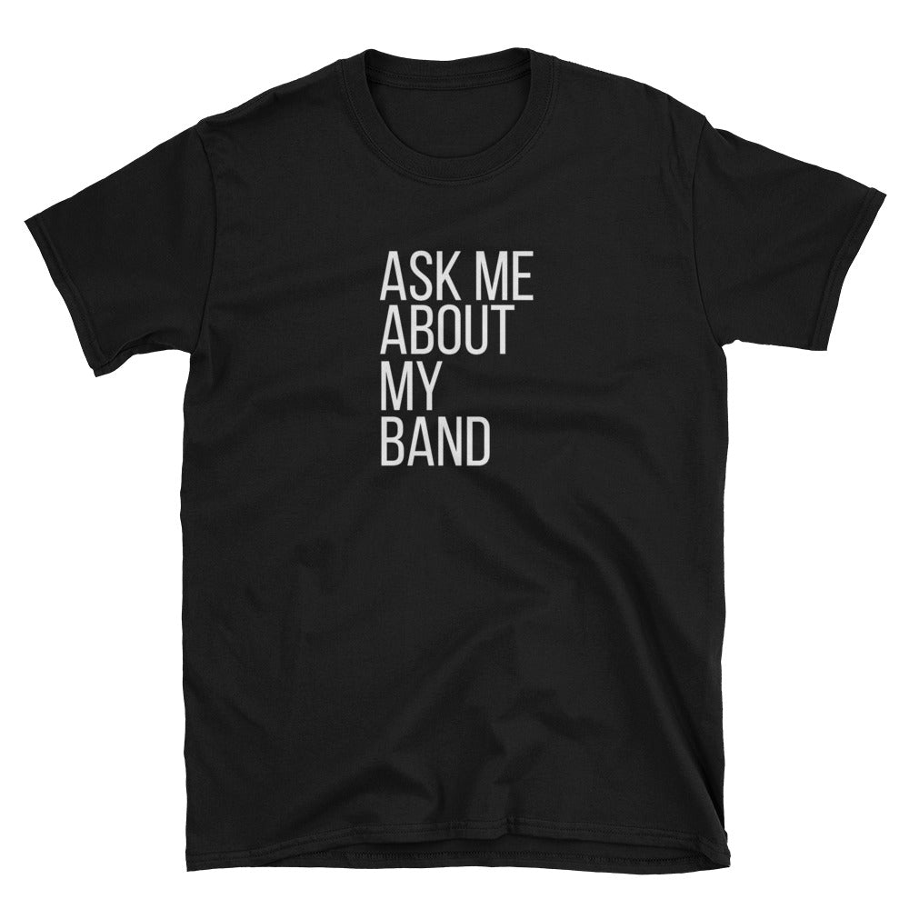 Ask Me About My Band Gildan Tee - Indie Band Coach