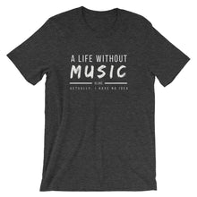 Load image into Gallery viewer, A Life Without Music Is Like... Actually, I Have No Idea Tee - Indie Band Coach