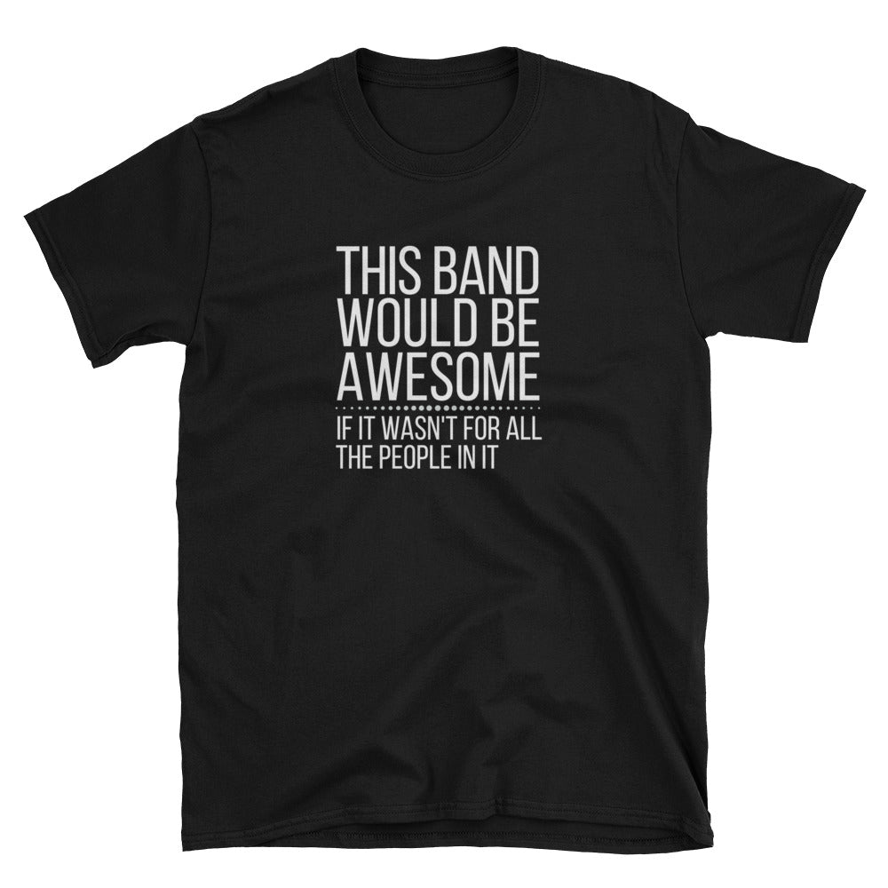 This Band Would Be Awesome... Gildan Tee - Indie Band Coach