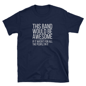 This Band Would Be Awesome... Gildan Tee