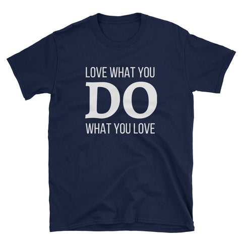 Love What You DO What You Love Gildan Tee - Indie Band Coach