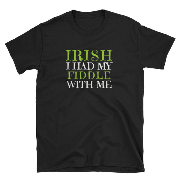 IRISH I Had My Fiddle With Me St. Patrick's Day T-Shirt - Indie Band Coach