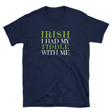 Load image into Gallery viewer, IRISH I Had My Fiddle With Me St. Patrick's Day T-Shirt - Indie Band Coach