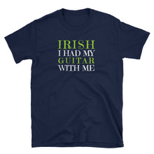 Load image into Gallery viewer, IRISH I Had My Guitar With Me St. Patrick's Day T-Shirt - Indie Band Coach