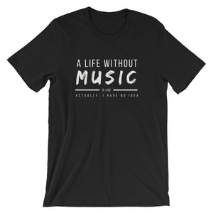 A Life Without Music Is Like... Actually, I Have No Idea Tee - Indie Band Coach