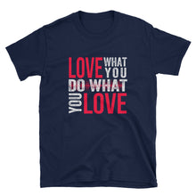 Load image into Gallery viewer, Love What You DO What You Love - Inspirational T-Shirt - Indie Band Coach