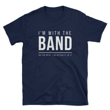 Load image into Gallery viewer, I'm With The Band (No For Real) Gildan Tee - Indie Band Coach