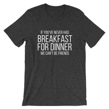 Load image into Gallery viewer, If You've Never Had Breakfast for Dinner, We Can't Be Friends Tee - Indie Band Coach