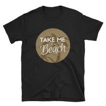 Load image into Gallery viewer, Take Me to the Beach - Indie Tee - Indie Band Coach