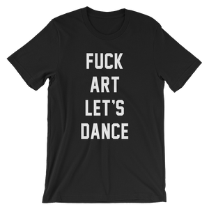 FUCK ART LET'S DANCE T-Shirt