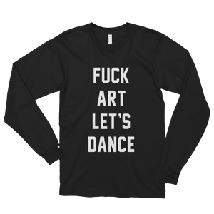 FUCK ART LET'S DANCE Long Sleeve T-Shirt