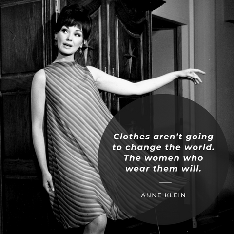 Clothes aren't going to change the world. The women who wear them will. - Anne Klein