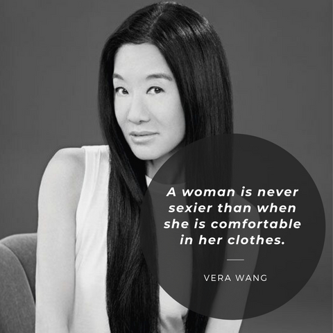 A woman is never sexier than when she is comfortable in her clothes. – Vera Wang