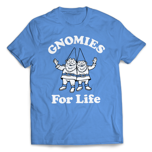 Gnomies for Life T-Shirt
