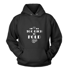Too Rich to Fold! Unisex Sweatshirt Hoodie - casinomegastore