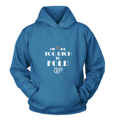 Too Rich to Fold! Unisex Sweatshirt Hoodie