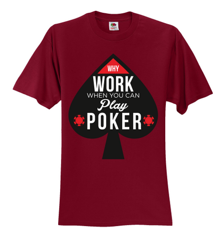 BEST BUY! Why Work When you Can Play Poker Unisex T-Shirt 12 Colors, 8 Sizes, S to 5XL - casinomegastore