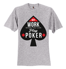 BEST BUY! Why Work When you Can Play Poker Unisex T-Shirt 12 Colors, 8 Sizes, S to 5XL