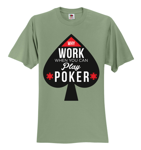 BEST BUY! Why Work When you Can Play Poker Unisex T-Shirt 12 Colors, 8 Sizes, S to