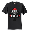 Image of BEST BUY! Why Work When you Can Play Poker Unisex T-Shirt 12 Colors, 8 Sizes, S to 5XL - casinomegastore
