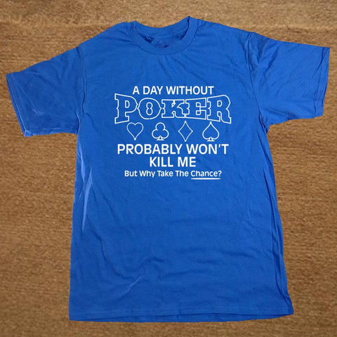 Men's Crew Neck Short Sleeve A Day Without Poker Probably Won't Tee Shirt - casinomegastore