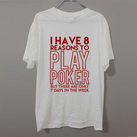 FUN! T Shirt Crew Neck Short Sleeved Have 8 Reasons to Play Poker Mens Shirts - casinomegastore