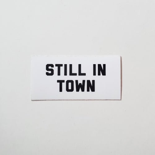 Still In Town | Vinyl Sticker