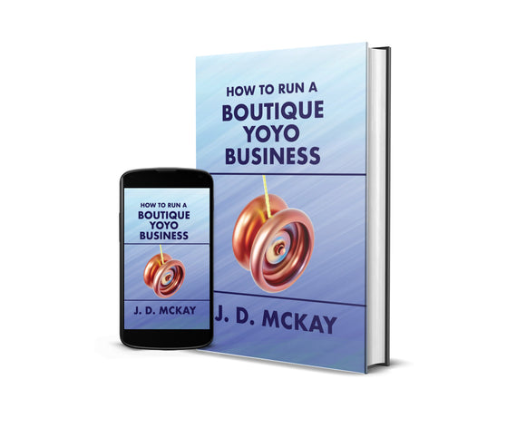 How to Run a Boutique Yoyo Business - Autographed Hardcover Pre-order - Limited Edition!