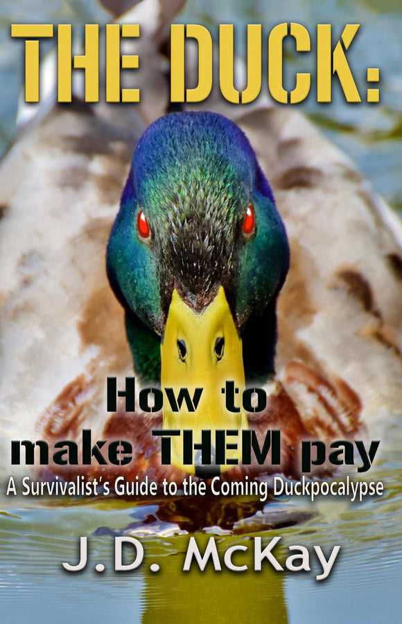 The Duck: How to Make THEM Pay - A guide to the coming Duckpocalypse - Autographed Third Edition Paperback