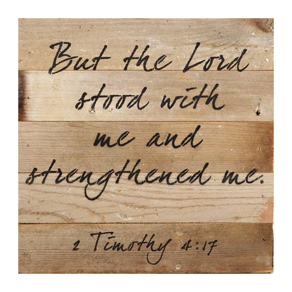 But The Lord Stood With Me And Strengthened Me