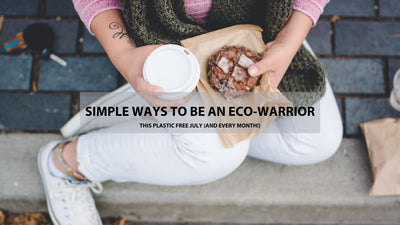 Simple ways to be an eco-warrior this plastic free July (and every month for that matter!)