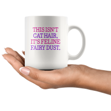 This Isn't Cat Hair, It's Feline Fairy Dust 11oz Mug - TealGifts.com