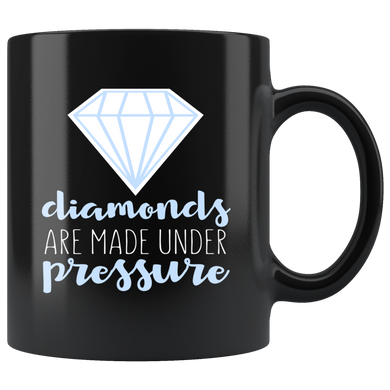 Diamonds Are Made Under Pressure 11oz Mug - TealGifts.com