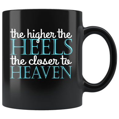 The Higher The Heels, The Closer To Heaven 11oz Mug - TealGifts.com