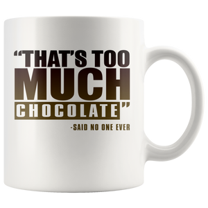 That's Too Much Chocolate, Said No One Ever 11oz Mug - TealGifts.com