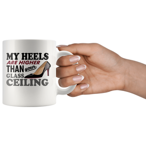 My Heels Are Higher Than Your Glass Ceiling 11oz Mug - TealGifts.com