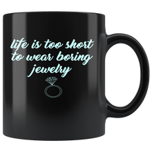 Life Is Too Short To Wear Boring Jewelry 11oz Mug - TealGifts.com
