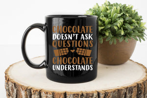Chocolate Doesn't Ask Questions, Chocolate Understands 11oz Mug - TealGifts.com