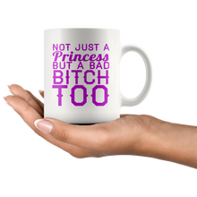 Not Just A Princess, But A Bad Bitch Too 11oz Mug - TealGifts.com