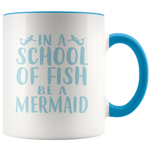 In A School Of Fish, Be A Mermaid 11oz Mug - TealGifts.com