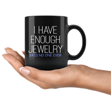 I Have Enough Jewelry, Said No One Ever 11oz Mug - TealGifts.com