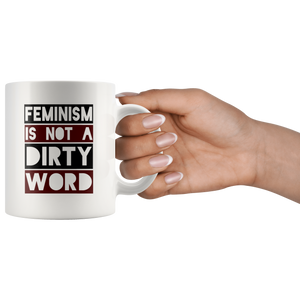 Feminism Is Not A Dirty Word 11oz Mug - TealGifts.com