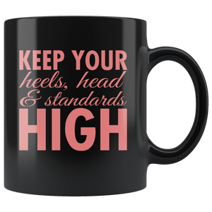 Keep Your Heels, Head & Standards High 11oz Mug - TealGifts.com