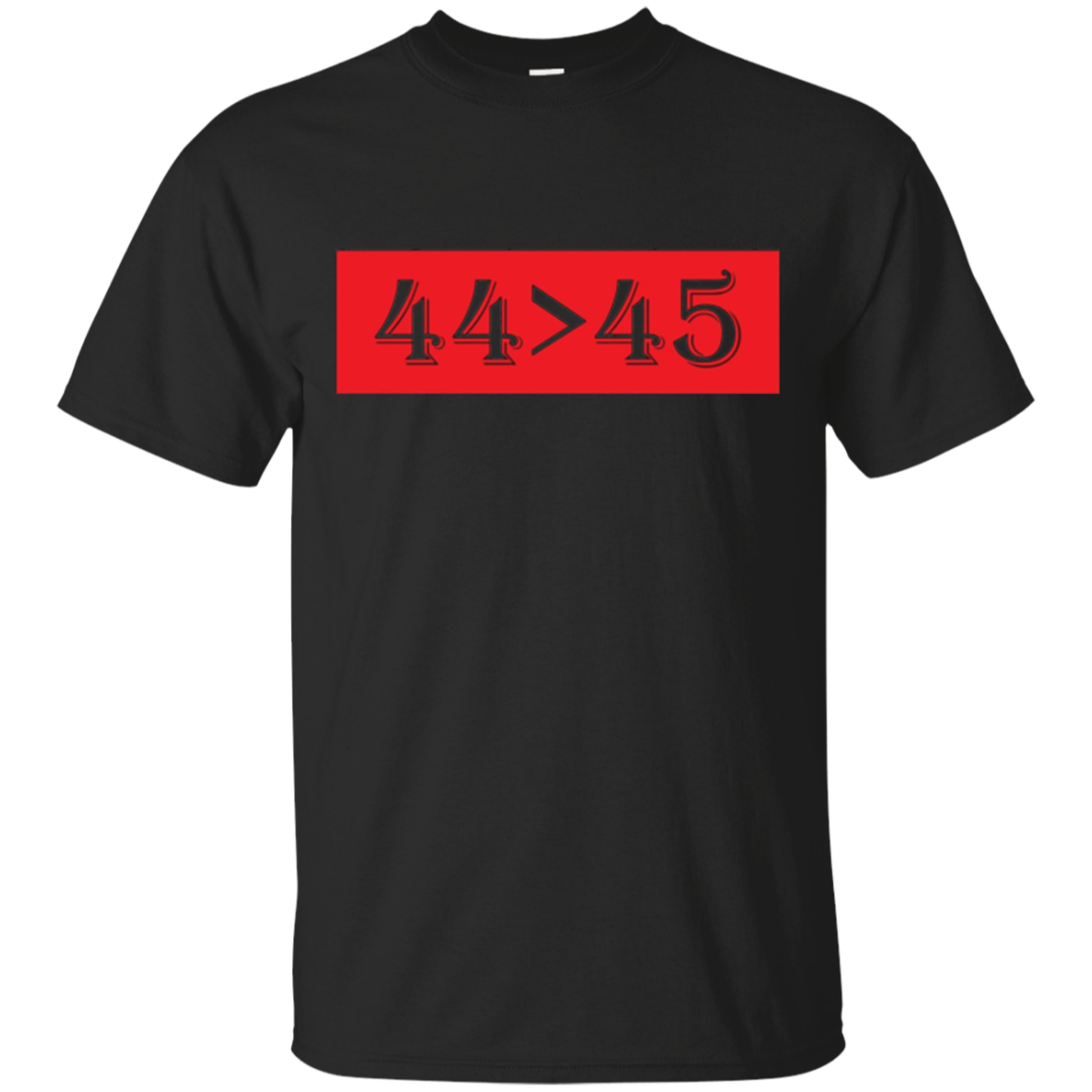 44 is Greater Than 45 T-Shirt | Funny President T-Shirt