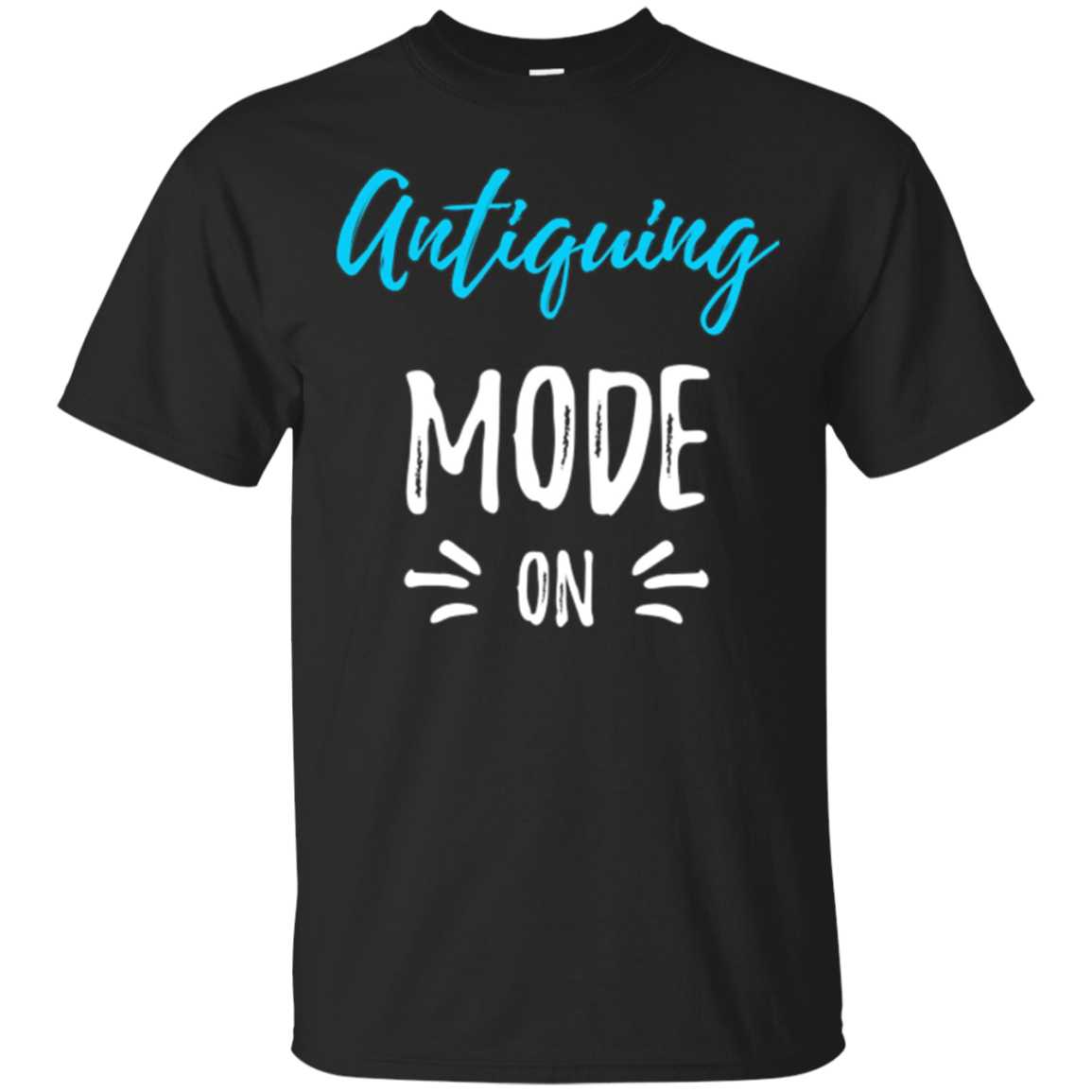 Antiquing Mode On T-Shirt Funny Antique Collector Gift Shirt