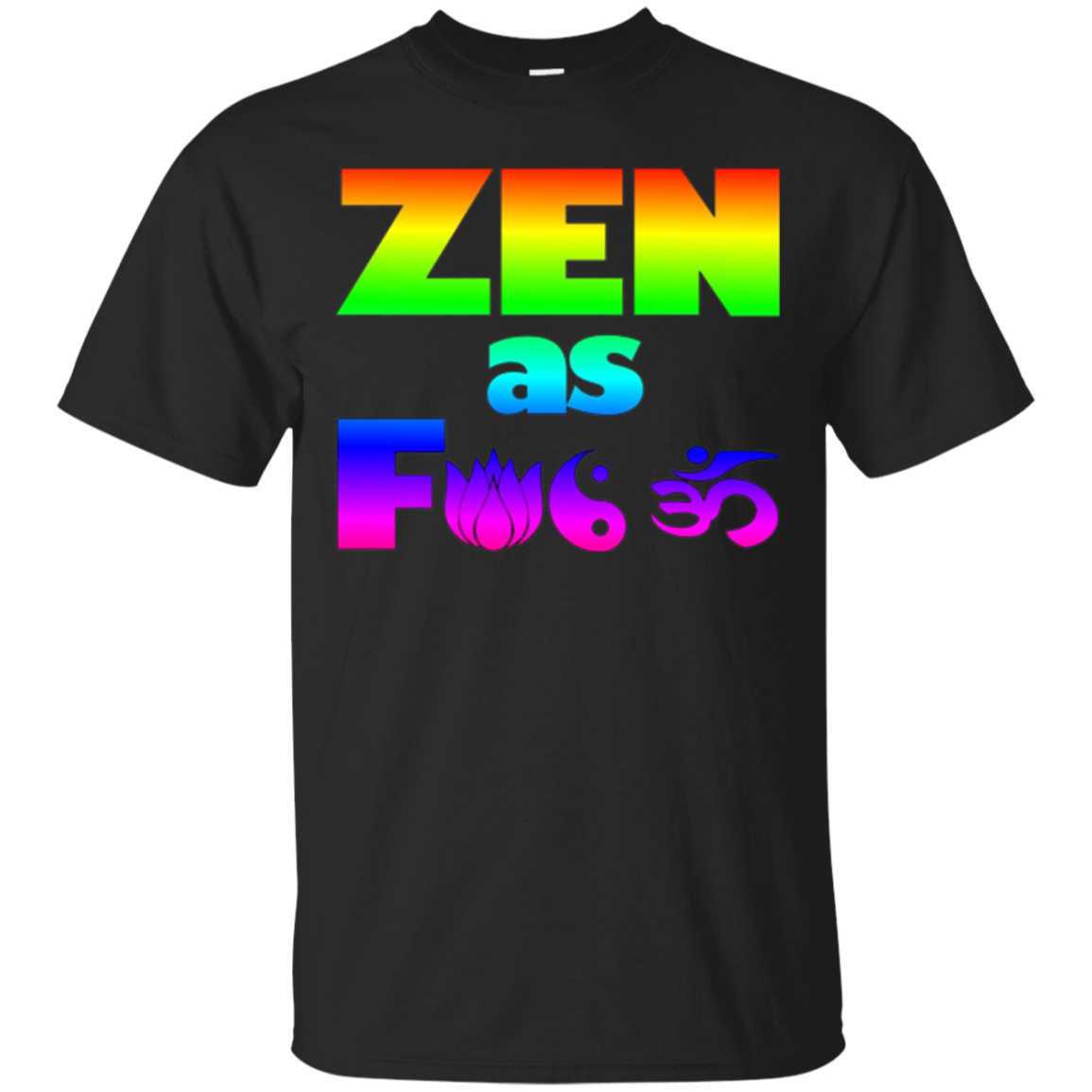 5 Colors - Funny Yoga Meditation T-shirt - ZEN AF - Rainbow
