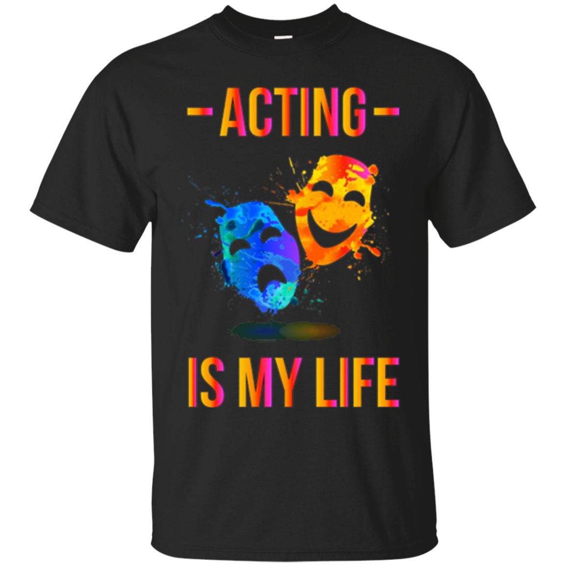 Acting Is: My-Life,Gift,Lovers,Proud,Tshirt